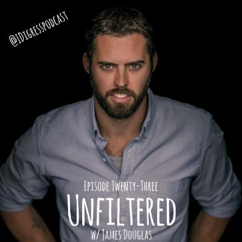 Episode TWENTY-THREE: Unfiltered w/ James Douglas